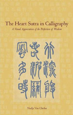 The Heart Sutra in Calligraphy: A Visual Appreciation of The Perfection of Wisdom  by Nadja Van Ghelue